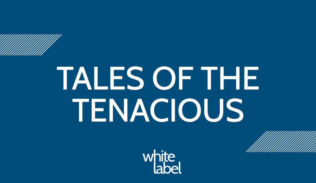 Tales of the Tenacious