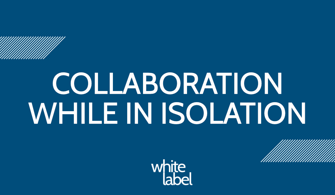 Collaboration While In Isolation
