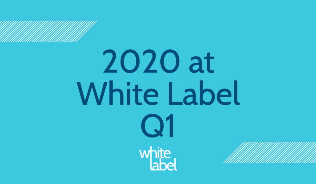 White Label's 2020 Q1 Roundup