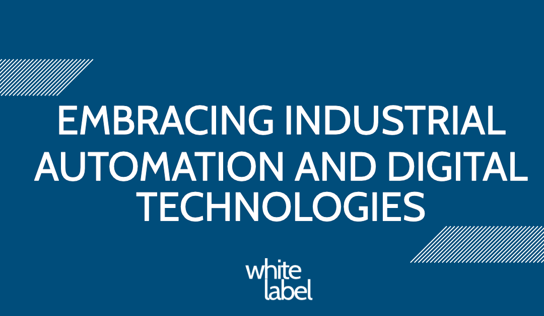 Embracing Industrial Automation and Digital Technologies