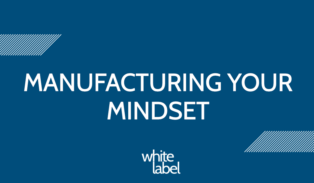 Manufacturing Your Mindset