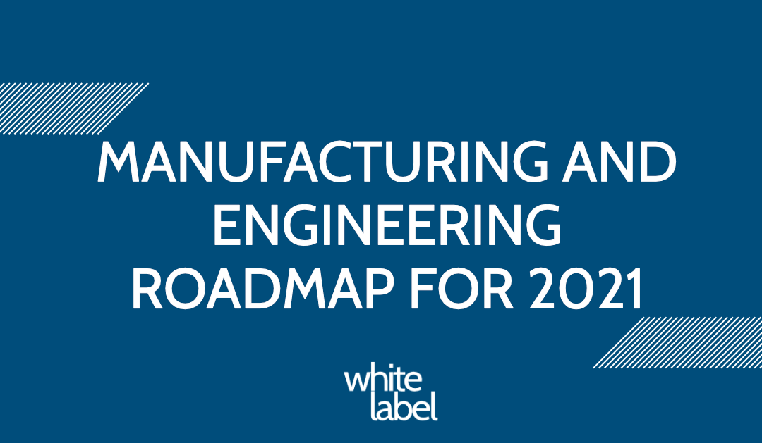 Manufacturing and engineering roadmap for 2021