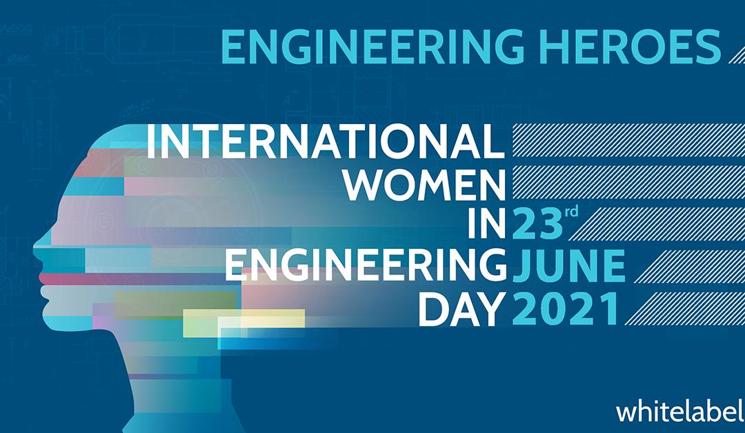 INTERNATIONAL WOMEN IN ENGINEERING DAY2021 – 'EVERYDAY HEROES'